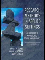 Research Methods in Applied Settings - An Integrated Approach to Design and Analysis, Second Edition ebook by Jeffrey A. Gliner,George A. Morgan,Nancy L. Leech
