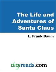 The Life and Adventures of Santa Claus ebook by Baum, L. Frank