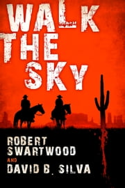 Walk the Sky ebook by Robert Swartwood,David B. Silva