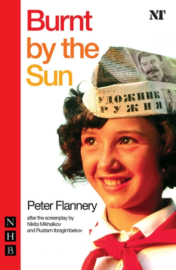 Burnt by the Sun (NHB Modern Plays) ebook by Peter Flannery