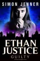 Ethan Justice: Guilty ebook by Simon Jenner