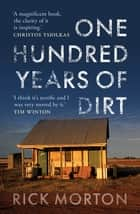 One Hundred Years of Dirt ebook by Rick Morton