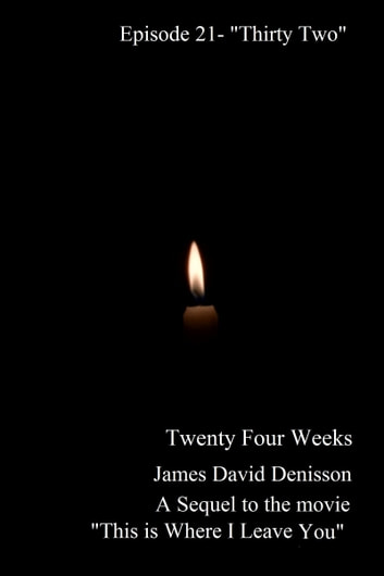 "Twenty Four Weeks: Episode 21 - ""Thirty Two"" ebook by James David Denisson"