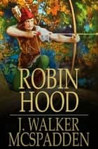 Robin Hood ebook by J. Walker McSpadden