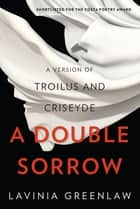 A Double Sorrow: A Version of Troilus and Criseyde ebook by Lavinia Greenlaw