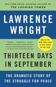 Thirteen Days in September - The Dramatic Story of the Struggle for Peace ebook by Lawrence Wright