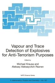 Vapour and Trace Detection of Explosives for Anti-Terrorism Purposes ebook by M. Krausa
