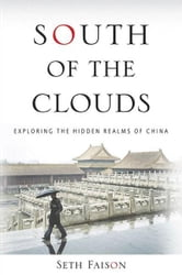 South of the Clouds - Exploring the Hidden Realms of China ebook by Seth Faison
