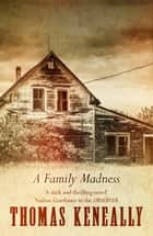 A Family Madness ebook by Thomas Keneally
