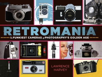 Retromania - The Funkiest Cameras of Photography's Golden Age ebook by Lawrence Harvey