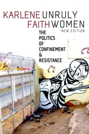 Unruly Women - The Politics of Confinement & Resistance ebook by Karlene Faith