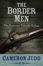 The Border Men ebook by Cameron Judd