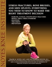 Stress Fractures, Bone Bruises, and Shin Splints: Everything You Need to Know to Make the Right Treatment Decision - Hairline, fatigue, insufficiency fractures  - Medial tibial stress syndrome  - Diagnosis   - Treatment    - Prevention ebook by Frank R. Noyes,M.D. and Sue Barber-Westin,B.S.
