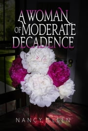 A Woman of Moderate Decadence ebook by Nancy Ellen