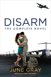 Disarm: The Complete Novel ebook by June Gray