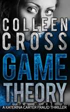 Game Theory: The Thriller Bestseller from Colleen Cross - A Katerina Carter Fraud Legal Thriller ebook by Colleen Cross