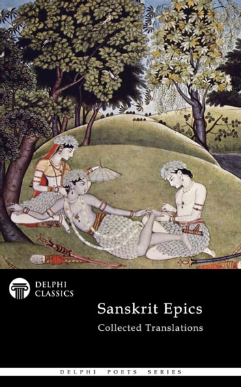 Delphi Collected Sanskrit Epics (Illustrated) ebook by Valmiki,Vyasa