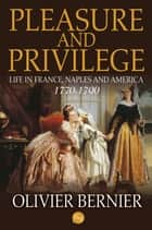 Pleasure and Privilege: Life in France, Naples, and America 1770-1790 ebook by