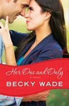 Her One and Only (A Porter Family Novel Book #4) ebook by Becky Wade