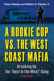 "A Rookie Cop vs. The West Coast Mafia - Breaking Up The ""Best in the West"" Gang ebook by Tanya  Chalupa,William G. Palmini, Jr."