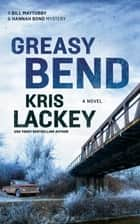 Greasy Bend - A Novel ebook by Kris Lackey