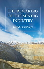 The Remaking of the Mining Industry ebook by David Humphreys