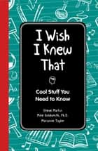I Wish I Knew That: Cool Stuff You Need to Know ebook by Steve Martin