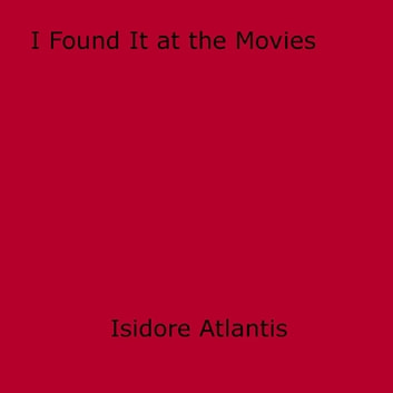 I Found It at the Movies ebook by Isidore Atlantis