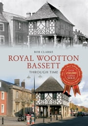 Royal Wootton Bassett Through Time ebook by Bob Clarke
