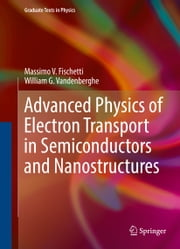 Advanced Physics of Electron Transport in Semiconductors and Nanostructures ebook by William G. Vandenberghe,Massimo V. Fischetti