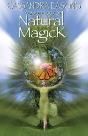 Cassandra Eason's Complete Book of Natural Magick ebook by Cassandra Eason
