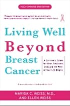Living Well Beyond Breast Cancer - A Survivor's Guide for When Treatment Ends and the Rest of Your Life Begins ebook by Marisa Weiss, Ellen Weiss