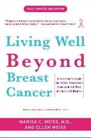 Living Well Beyond Breast Cancer - A Survivor's Guide for When Treatment Ends and the Rest of Your Life Begins ebook by Marisa Weiss,Ellen Weiss