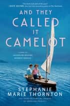 And They Called It Camelot - A Novel of Jacqueline Bouvier Kennedy Onassis ebook by Stephanie Marie Thornton