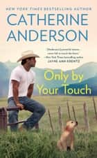 Only by Your Touch ebook by Catherine Anderson