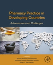 Pharmacy Practice in Developing Countries - Achievements and Challenges ebook by Ahmed Fathelrahman,Mohamed Ibrahim,Albert Wertheimer