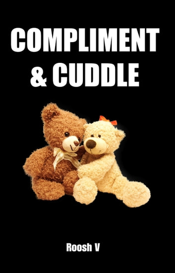 Compliment & Cuddle - The Beta Male Method To Getting Laid ebook by Roosh V