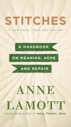 Stitches - A Handbook on Meaning, Hope, and Repair ebook by Anne Lamott