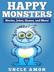 Happy Monsters: Stories, Jokes, Games, and More! ebook by Uncle Amon