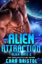 Alien Attraction ebook by Cara Bristol