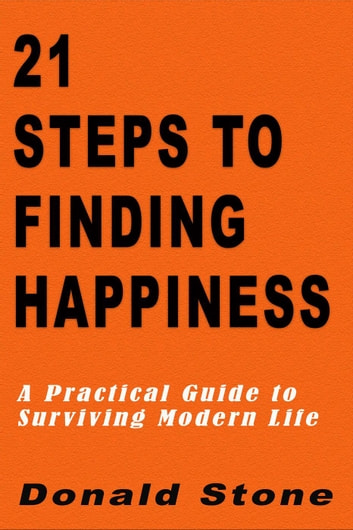 21 Steps to Finding Happiness : A Practical Guide to Surviving Modern Life - Mind Management Series, #2 ebook by Donald Stone