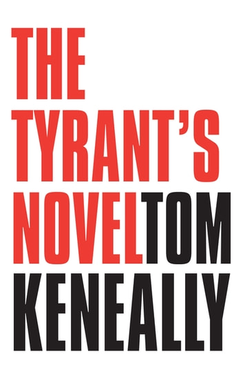The Tyrant's Novel ebook by Tom Keneally