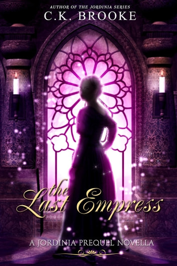 The Last Empress: A Jordinia Prequel Novella - Jordinia ebook by C.K. Brooke