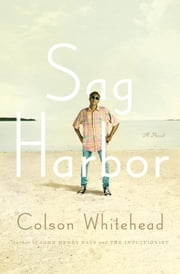 Sag Harbor - A Novel ebook by Colson Whitehead