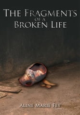 The Fragments of a Broken Life ebook by Aline Marie Fey
