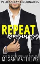 Repeat Business - Pelican Bay Billionaires, #2 ebook by Megan Matthews