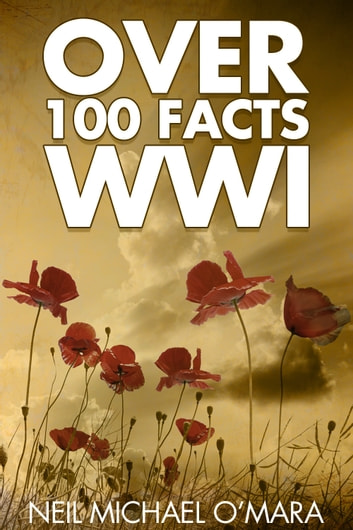 Over 100 Facts WW1 eBook by Neil Michael O'Mara