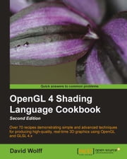 OpenGL 4 Shading Language Cookbook - Second Edition ebook by David Wolff