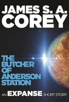The Butcher of Anderson Station ebook by James S. A. Corey