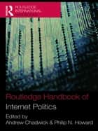 Routledge Handbook of Internet Politics ebook by Andrew Chadwick, Philip N. Howard